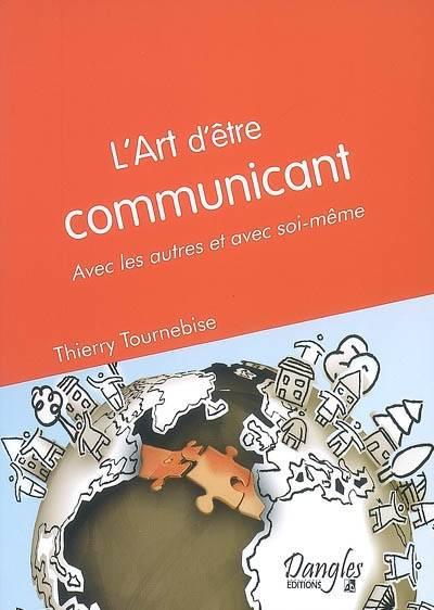 l'art d'être communicant-thierry-tournebise